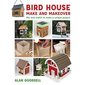 Bird House Make and Makeover by Alan Goodsell