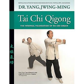 Tai Chi Qigong - The Internal Foundation of Tai Chi Chuan (Revised edi