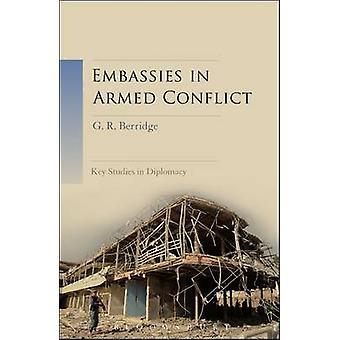 Embassies in Armed Conflict by Berridge & Geoff