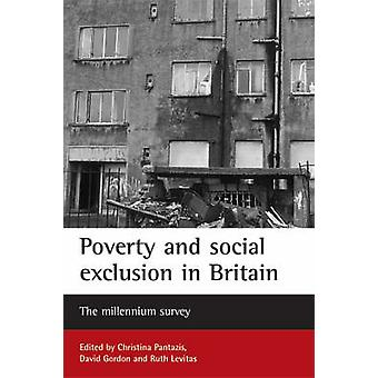 Poverty and social exclusion in Britain by Edited by Christina Pantazis & Edited by David Gordon & Edited by Ruth Levitas