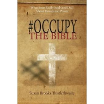 Occupythebible What Jesus Really Said and Did about Money and Power by Thistlethwaite & Susan Brooks