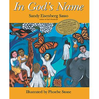 In Gods Name by Illustrated by Phoebe Stone Sandy Eisenberg Sasso