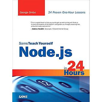 Sams Teach Yourself Node.js in 24 Hours by George Ornbo - 97806723359