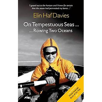 On Tempestuous Seas ... Rowing Two Oceans by Elin Haf Davies - 978184
