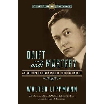 Drift and Mastery An Attempt to Diagnose the Current Unrest by Lippmann & Walter