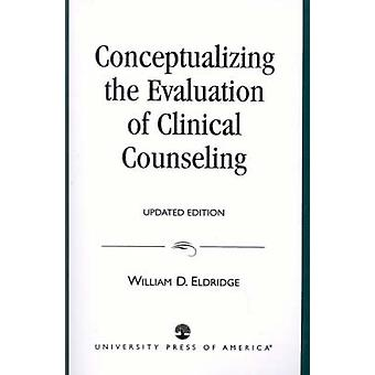 Conceptualizing the Evaluation of Clinical Counseling by Eldridge & William D.