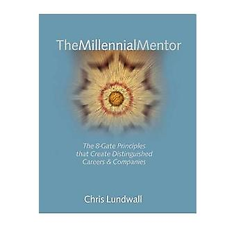 The Millennial Mentor  The 8Gate Principles That Create Distinguished Careers  Companies by Lundwall & Chris