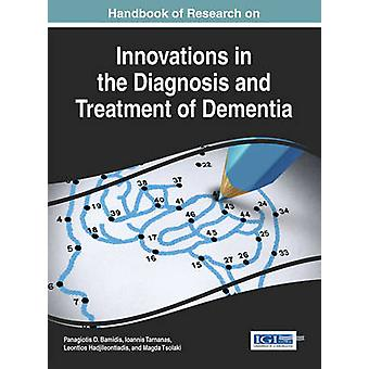 Handbook of Research on Innovations in the Diagnosis and Treatment of Dementia by Bamidis & Panagiotis D
