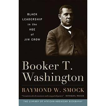 Booker T. Washington Black Leadership in the Age of Jim Crow by Smock & Raymond W.