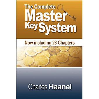 The Complete Master Key System Now Including 28 Chapters by Haanel & Charles F.