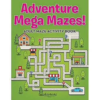Adventure Mega Mazes Adult Maze Activity Book by Activibooks