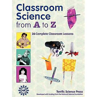 Classroom Science from A to Z by Sarquis & Mickey