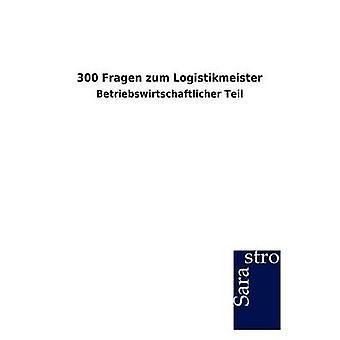 300 Fragen zum Logistikmeister by Sarastro GmbH