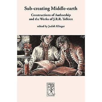 Subcreating Middleearth by Klinger & Judith