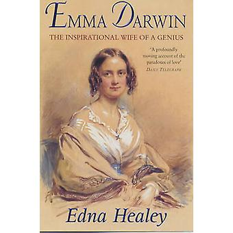 Emma Darwin - The Wife of an Inspirational Genius by Edna Healey - 978