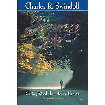 Encourage Me Caring Words for Heavy Hearts by Swindoll & Charles R. & Dr