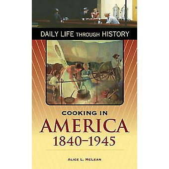 Cooking in America 18401945 by McLean & Alice