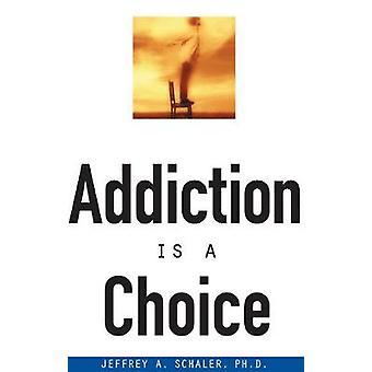Addiction Is a Choice by Schaler & Jeffrey A.