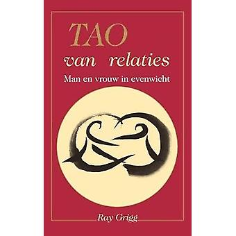 Tao of Relationships A Balancing of Man and Woman by Grigg & Ray