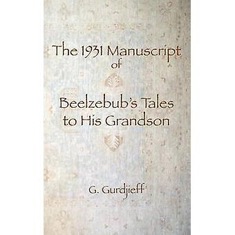 The 1931 Manuscript of Beelzebubs Tales to His Grandson by Gurdjieff & G I