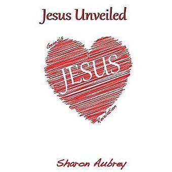 Jesus Unveiled by Aubrey & Sharon