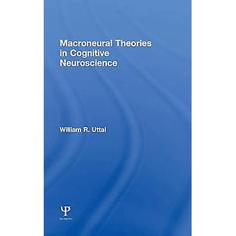 Macroneural Theories in Cognitive Neuroscience by Uttal & William R.