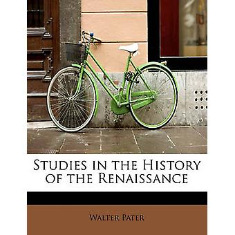 Studies in the History of the Renaissance by Pater & Walter