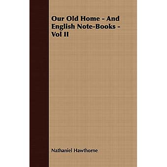 Our Old Home  And English NoteBooks  Vol II by Hawthorne & Nathaniel