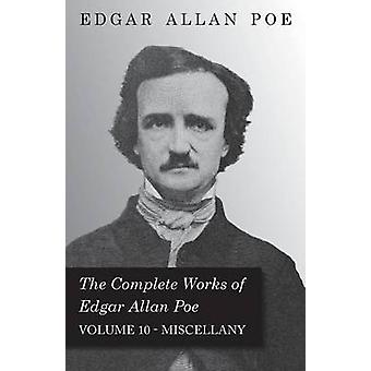 The Complete Works of Edgar Allan Poe  Volume 10  Miscellany by Poe & Edgar Allan
