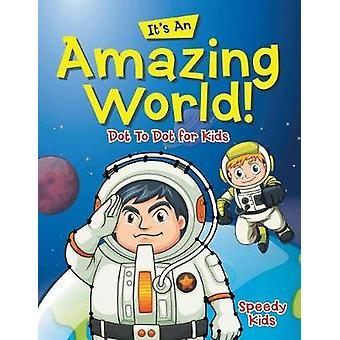 Its An Amazing World Dot To Dot for Kids by Speedy Kids