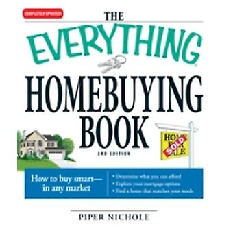 The Everything Homebuying Book How to Buy Smart  In Any Market..Determine What You Can Afford...Explore Your Mortgage Options...Find a Home That Ma by Nichole & Piper