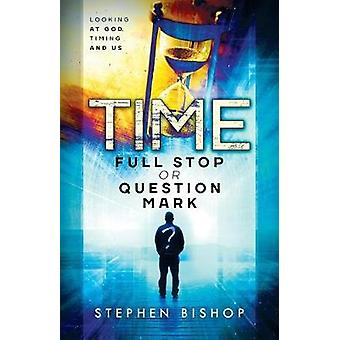 Time Full Stop or Question Mark by Bishop & Stephen