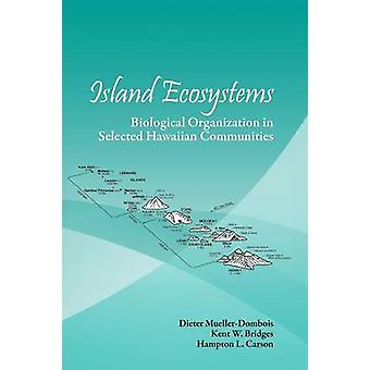 Island Ecosystems Biological Organization in Selected Hawaiian Communities USIBP synthesis series by MuellerDombois & Dieter