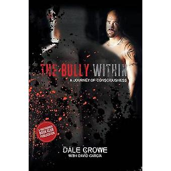 The Bully Within A Journey of Consciousness by Crowe & Dale