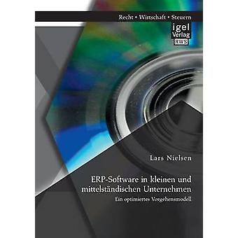 ErpSoftware in Kleinen Und Mittelstandischen Unternehmen Ein Optimiertes Vorgehensmodell by Nielsen & Lars