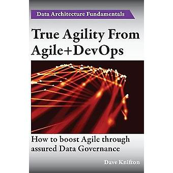 True Agility From AgileDevOps Assuring Data Governance And Boosting Agility by Knifton & Dave