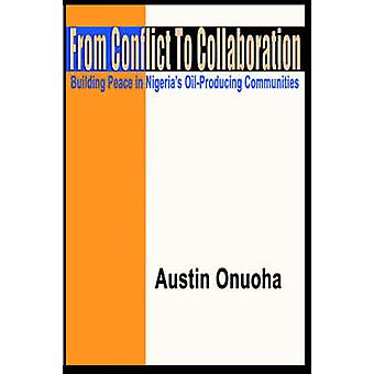 From Conflict to Collaboration Building Peace in Nigerias OilProducing Communities by Onuoha & Austin