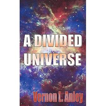 A Divided Universe by Anley & Vernon L.