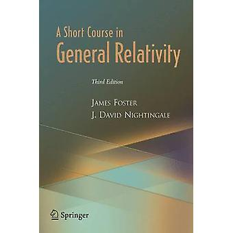 A Short Course in General Relativity by James Foster - J.David Nighti
