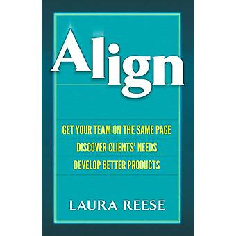 Align - Get Your Team on the Same Page - Discover Clients' Needs - Dev