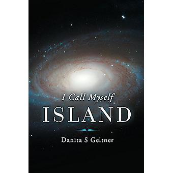 I Call Myself Island by Danita S Geltner - 9780692092682 Book