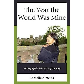 The Year the World Was Mine - An Anglophile Hits a Half Century by Roc