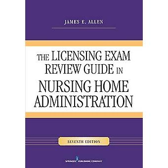 The Licensing Exam Review Guide - In Nursing Home Administration (7th