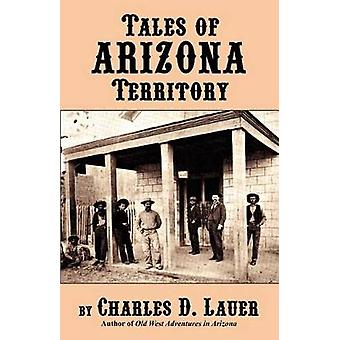 Tales of Arizona Territory by Charles Lauer - 9780914846475 Book