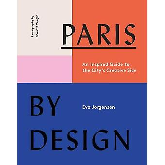 Paris by Design - An Inspired Guide to the City's Creative Side by Eva