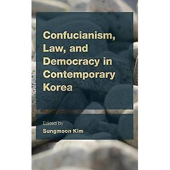 Confucianism - Law - and Democracy in Contemporary Korea by Sungmoon