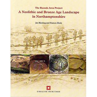 A Neolithic and Bronze Age Landscape in Northamptonshire - The Raunds