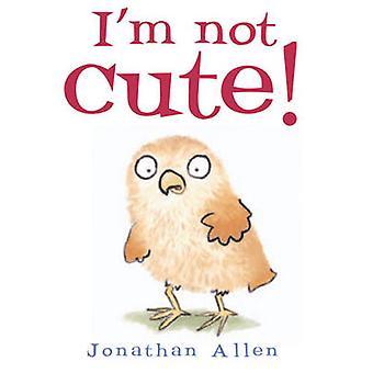 I'm Not Cute! by Jonathan Allen - Jonathan Allen - 9781905417889 Book