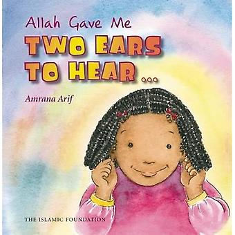 Allah Gave Me: Two Ears to Hear (Allah the Maker)