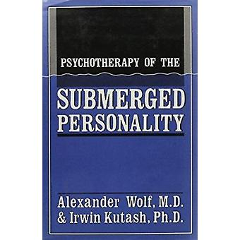 Psychotherapy of the Submerged Personality by Alexander Wolf - 978087